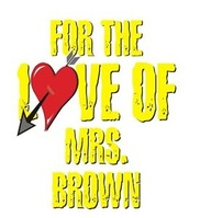 For the Love of Mrs Brown comes to town